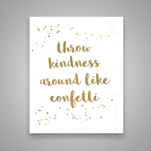 Throw Kindness Around Like Confetti - Gold Foil Art Print- Inspirational Quote Modern Wall Art - 8 inches x 10 inches
