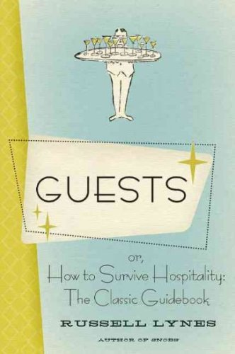 Download GUESTS: OR, HOW TO SURVIVE HOSPITALITY: THE CLASSIC GUIDEBOOK by Lynes, Russell ( Author ) on Mar-31-2009[ Paperback ] pdf