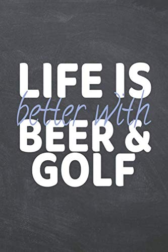 Life is better with Beer & Golf: Golf Notebook, Planner or Journal | Size 6 x 9 | 110 Dot Grid Pages | Office Equipment, Supplies |Funny Golf Gift Idea for Christmas or Birthday