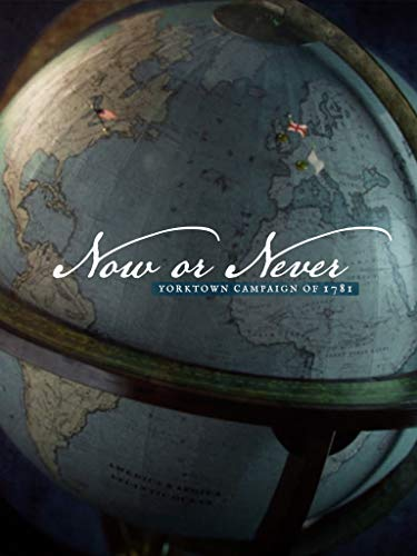 Now or Never: Yorktown Campaign of 1781 ()