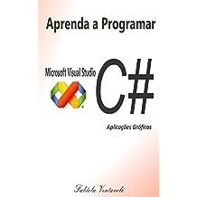 APRENDA A PROGRAMAR COM MICROSOFT VISUAL STUDIO C# (Portuguese Edition)
