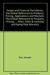 Swaps and Financial Derivatives: the Global Reference to Products, Pricing, Applications and Markets: The Global Reference to Products, Pricing, ... Allen, Allen & Hemsley and Kpmg Peat Marwick