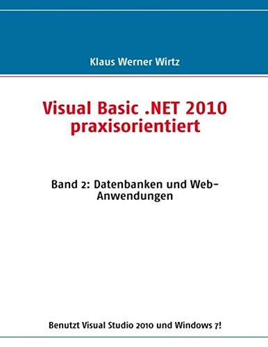 Visual Basic .NET 2010 praxisorientiert: Band 2: Datenbanken und Web-Anwendungen