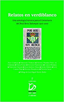 Book Relatos en verdiblanco : una antología literaria para el centenario del Real Betis Balompié, 1907-2007