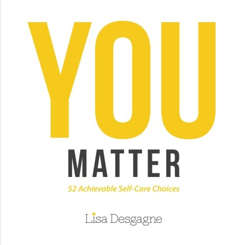 You Matter: 52 Achievable Self-Care Choices