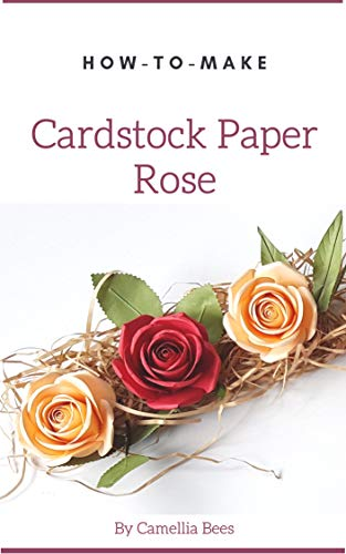Amazon Com How To Make Cardstock Paper Rose Easy To Do Beautiful