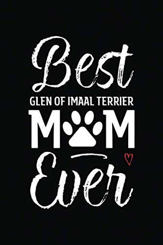 Best Glen Of Imaal Terrier Mom Ever: Dog Mom Notebook - Blank Lined Journal for Pup Owners & Lovers (A Gift of Appreciation for Awesome Fur Mamas)