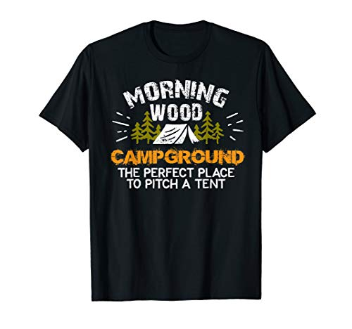 Morning Wood Campground Is Pefect To Pitch A Tent Tshirt