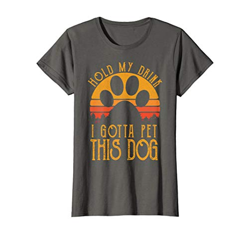 Womens Hold My Drink I Gotta Pet This Dog T-shirt Funny Humor Gift