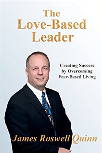 The Love-Based Leader: Creating Success By Overcoming Fear-Based Living