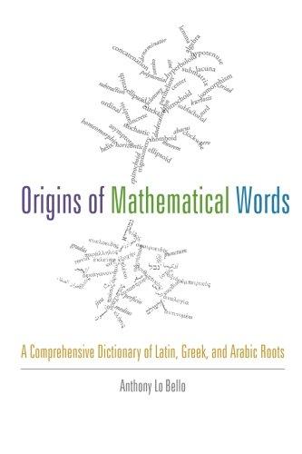 Origins of Mathematical Words: A Comprehensive Dictionary of Latin ...