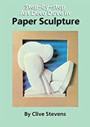Step-by-step Art Deco Dove in Paper Sculpture (Step-by-step Paper Sculpture Book 2)