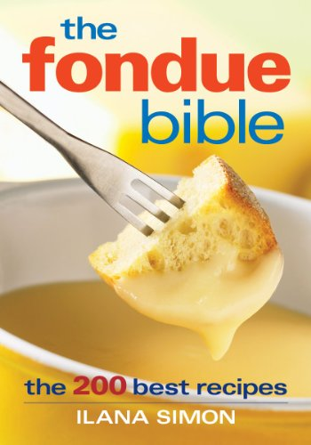 The Fondue Bible: The 200 Best Recipes by Ilana Simon