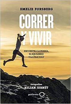 Book's Cover of Correr y vivir: Encuentra la fuerza, el equilibrio y la felicidad. Fotografías: Kilian Jornet (Deportes) (Español) Tapa dura – 15 enero 2019