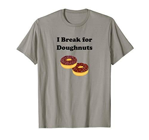Funny I Break for Doughnuts Chocolate Food Light-Color Tee