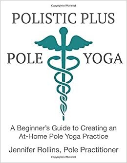 Polistic Plus Pole Yoga: A Beginners Guide to Creating an ...