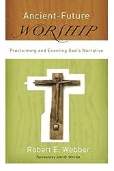 Ancient-Future Worship: Proclaiming and Enacting God's Narrative