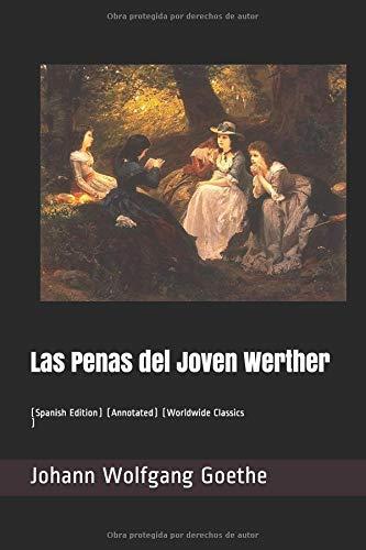Las Penas del Joven Werther  (Annotated) (Worldwide Classics) [Wolfgang Goethe, Johann] (Tapa Blanda)