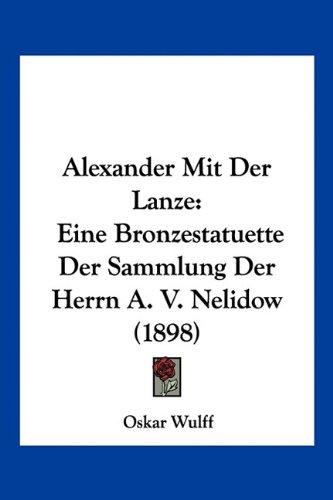 Read Online Alexander Mit Der Lanze: Eine Bronzestatuette Der Sammlung Der Herrn A. V. Nelidow (1898) (German Edition) ebook