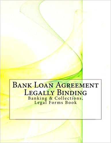 Bank Loan Agreement Legally Binding Banking Collections Legal
