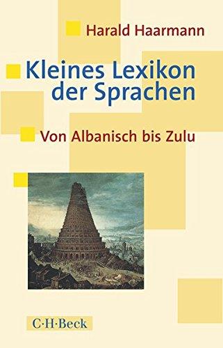 Kleines Lexikon der Sprachen: Von Albanisch bis Zulu Taschenbuch – 2. März 2017 Harald Haarmann C.H.Beck 3406694012 Linguistik
