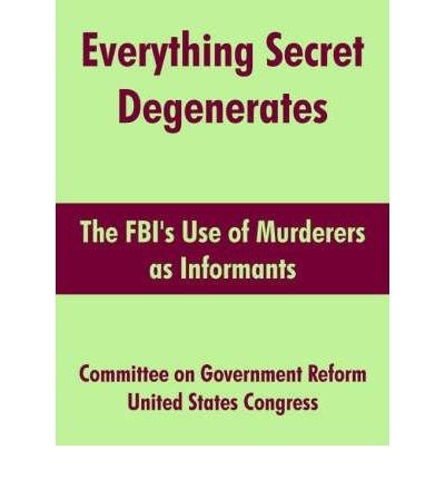 Download Everything Secret Degenerates: The FBI's Use of Murderers as Informants (Paperback) - Common pdf epub