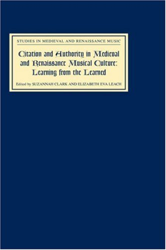 (Citation and Authority in Medieval and Renaissance Musical Culture: Learning from the Learned. Essays in Honour of Margaret Bent (Studies in Medieval and Renaissance Music))