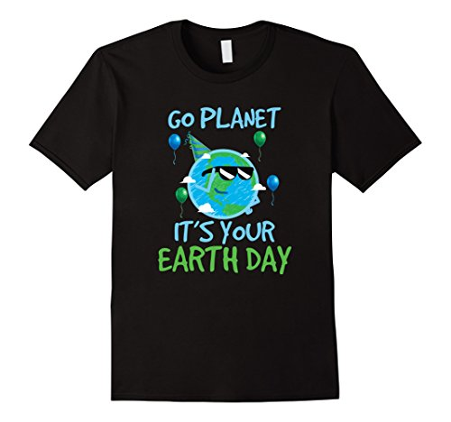 Go Planet It's Your Earth Day T-Shirt Funny