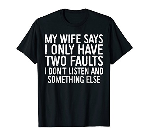 Mens My Wife Says I Only Have Two Faults T-Shirt