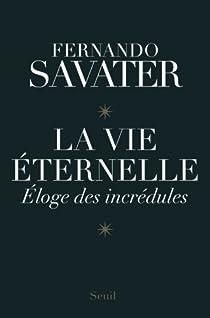 La vie éternelle : Eloge des incrédules par Savater
