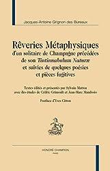 Rêveries métaphysiques d'un solitaire de Champagne, précédées de son 'tintinnabulum naturae'
