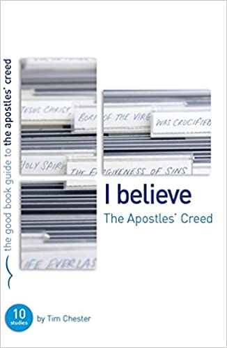 Image result for I Believe: the apostles creed by tim chester