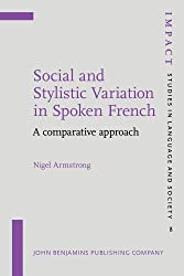 Social and Stylistic Variation in Spoken French: A comparative approach (IMPACT: Studies in Language and Society)