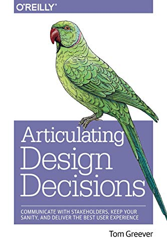 Articulating Design Decisions: Communicate with Stakeholders, Keep Your Sanity, and Deliver the Best User Experience (Best User Management System)
