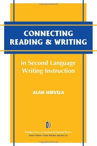 Connecting Reading & Writing in Second Language Writing Instruction (The Michigan Series on Teaching Multilingual Writers) by Alan R. Hirvela (2004-08-20)