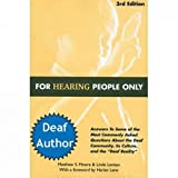 """For Hearing People Only: Answers to Some of the Most Commonly Asked Questions about the Deaf Community, Its Culture, and the """"Deaf Reality"""
