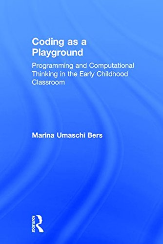 Coding as a Playground: Programming and Computational Thinking in the Early Childhood Classroom