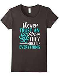 Never Trust An Atom They Make Up Everything T-Shirt for Fun
