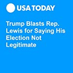 Trump Blasts Rep. Lewis for Saying His Election Not Legitimate | Doug Stanglin,Eliza Collins