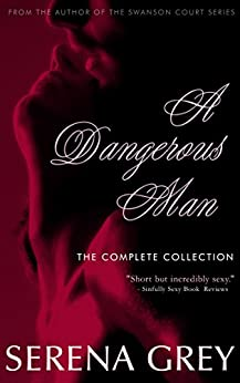 A Dangerous Man: The Complete Collection by [Grey, Serena]
