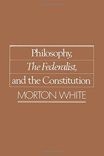 Philosophy, The Federalist, and the Constitution by Morton White (1989-04-13)