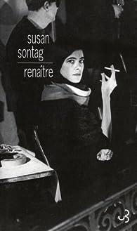 Renaître : Journaux et carnets (1947-1963) par Susan Sontag
