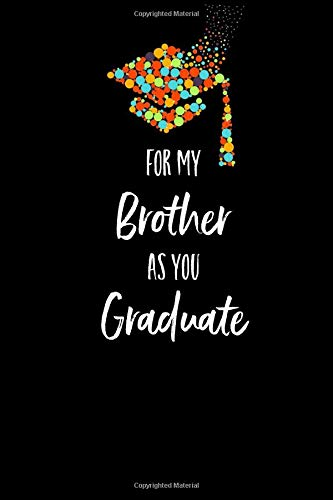 For My Brother As You Graduate Lined Journal Writing Notebook Graduation Gift For Him Blank Keepsake Book 6 X 9 Designs Little Elegant 9781098779948 Books Amazon Ca