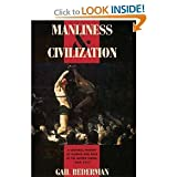 Manliness & Civilization: A Cultural History of Gender and Race in the United States, 1880-1917. Women in Culture and Society, edited by Catherine R. Stimpson