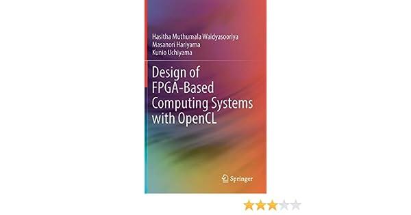 Design Of Fpga Based Computing Systems With Opencl Waidyasooriya Hasitha Muthumala Hariyama Masanori Uchiyama Kunio 9783319681603 Amazon Com Books