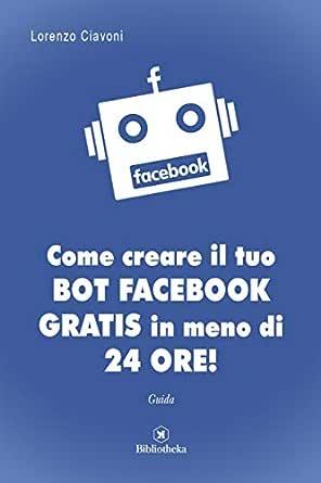 Come creare il tuo BOT FACEBOOK gratis in meno di 24 ore! (Italian ...