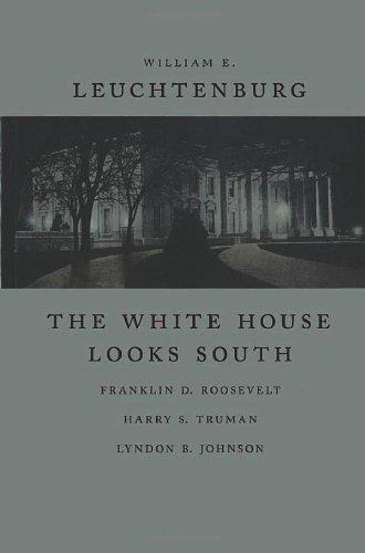 Download By William Edward Leuchtenburg The White House Looks South: Franklin D. Roosevelt, Harry S. Truman, Lyndon B. Johnson (Walter Lynwo (1st First Edition) [Hardcover] pdf epub