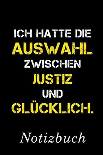 Ich Hatte Die Auswahl Zwischen Justiz Und Glücklich Notizbuch: | Notizbuch mit 110 linierten Seiten | Format 6x9 DIN A5 | Soft cover matt | (German Edition) (Geschenk-auswahl)