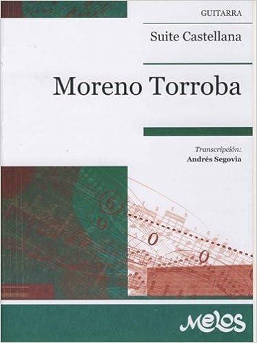 MORENO TORROBA - Suite Castellana: Fandanguillo, Arada y Danza para Guitarra (Segovia): MORENO TORROBA: 9790698821582: Amazon.com: Books