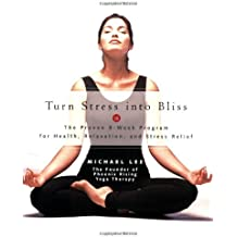 Turn Stress into Bliss: The Proven 8-Week Program for Health, Relaxation, Stress Relief